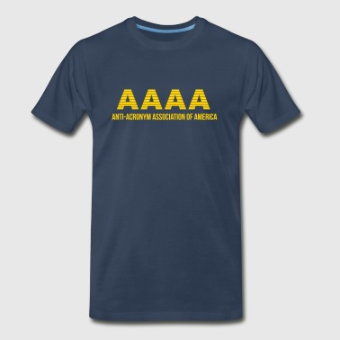 Aaaa AAAA : Anti-Acronym Association of America - Men's Premium T-Shirt