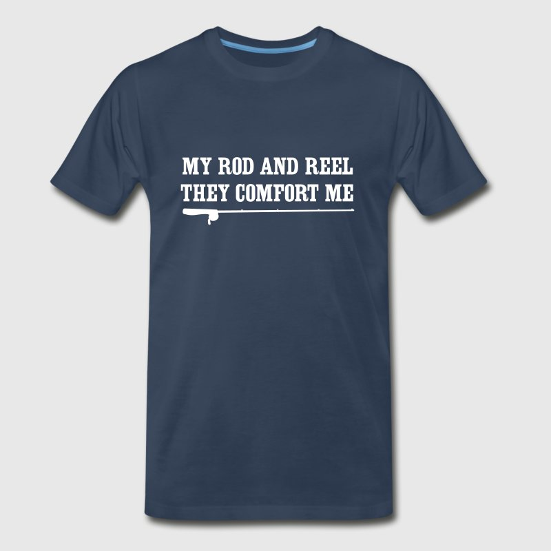 My rod and reel they comfort me - Men's Premium T-Shirt