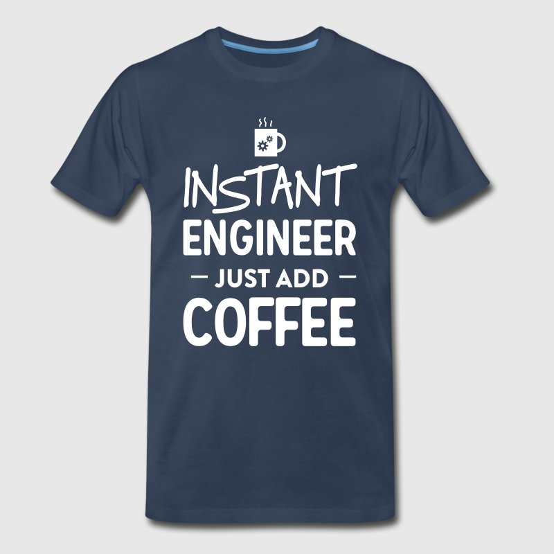 Instant engineer just add coffee - Men's Premium T-Shirt