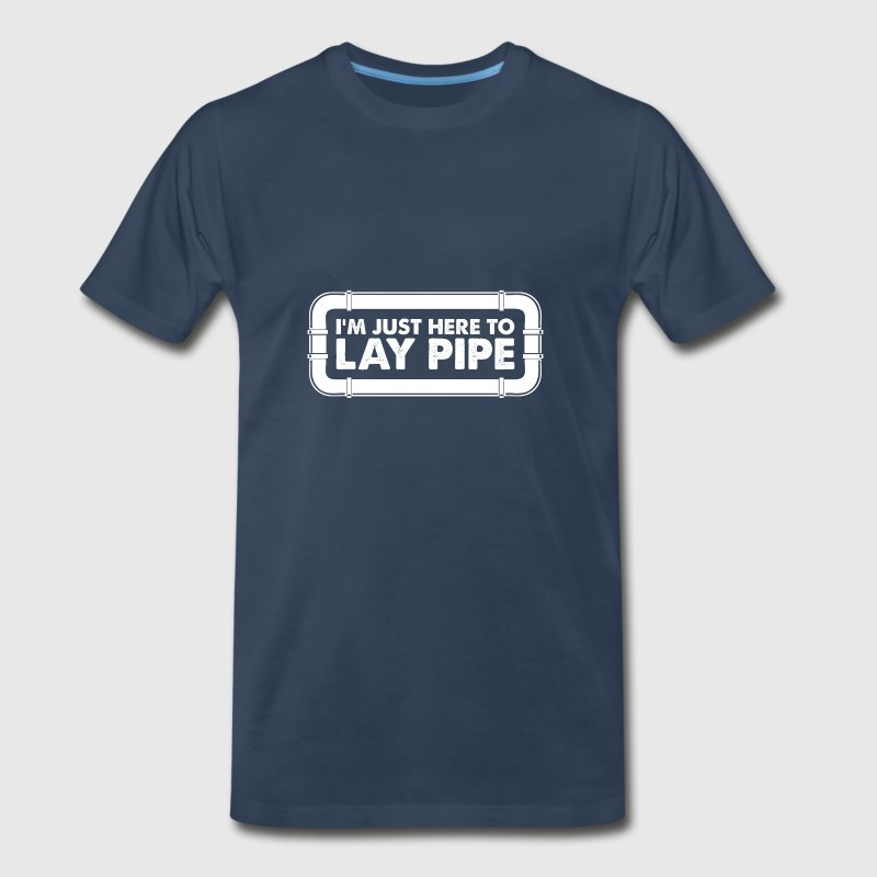 Im just here to lay pipe - Men's Premium T-Shirt