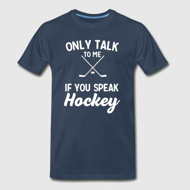 Only Talk To Me If You Speak Hockey - Men's Premium T-Shirt