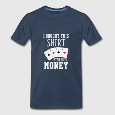 Funny Ems I Bought This Shirt With Your Money - Men's Premium T-Shirt