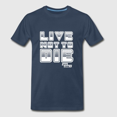 Live Not to Die - Men's Premium T-Shirt