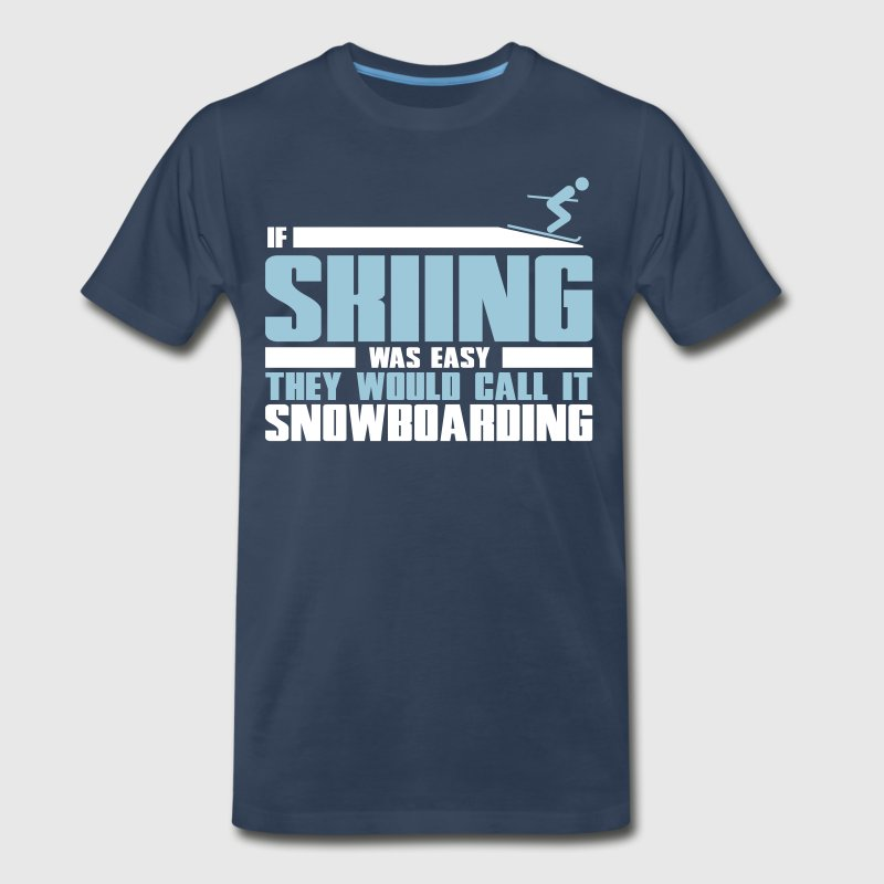 If skiing was easy, they'd call it snowboarding - Men's Premium T-Shirt