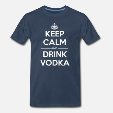 Keep Calm Drink Vodka Drinks Keep calm Vodka - Men's Premium T-Shirt