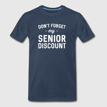 Don't Forget My Senior Discount - Men's Premium T-Shirt