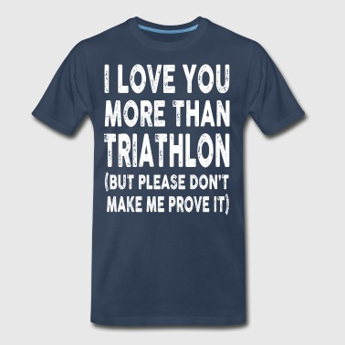 I love Triathlon More Than You - Men's Premium T-Shirt