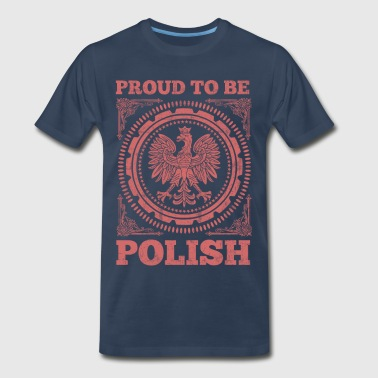 Proud To Be Polish Proud To Be Polish - Men's Premium T-Shirt
