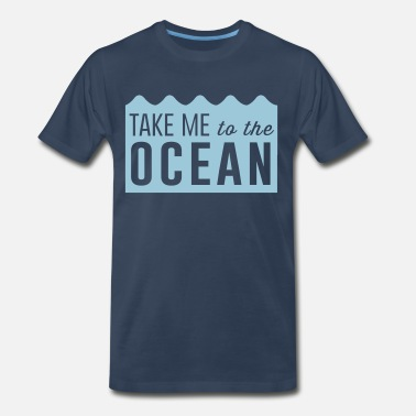 Take Me To The Ocean Take me to the ocean - Men's Premium T-Shirt