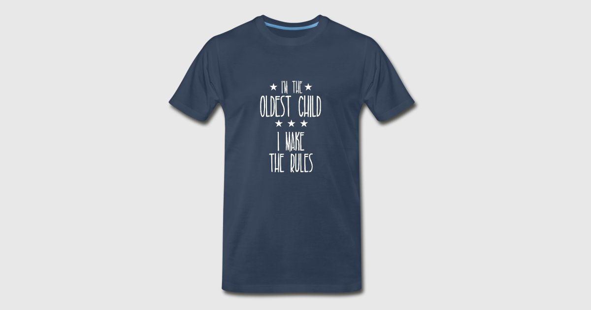 8d09bb783 I'm the oldest child I make the rules by TeeandTee | Spreadshirt