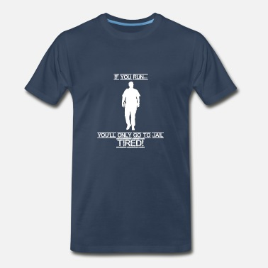 Police Department If You Run You'll Only Go To Jail Tired - Men's Premium T-Shirt