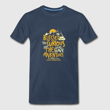 Blessed Are The Curious For They Shall Have Adventures - Men's Premium T-Shirt