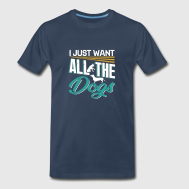 I Just Want All The Dogs - Men's Premium T-Shirt