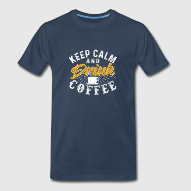 Coffee Shop Keep Calm And Drink Coffee - Men's Premium T-Shirt