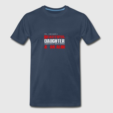 Happy Dad Yes,.. I do have a beautiful daughter I also have - Men's Premium T-Shirt