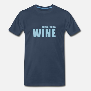 Wine Addiction addicted to wine - Men's Premium T-Shirt
