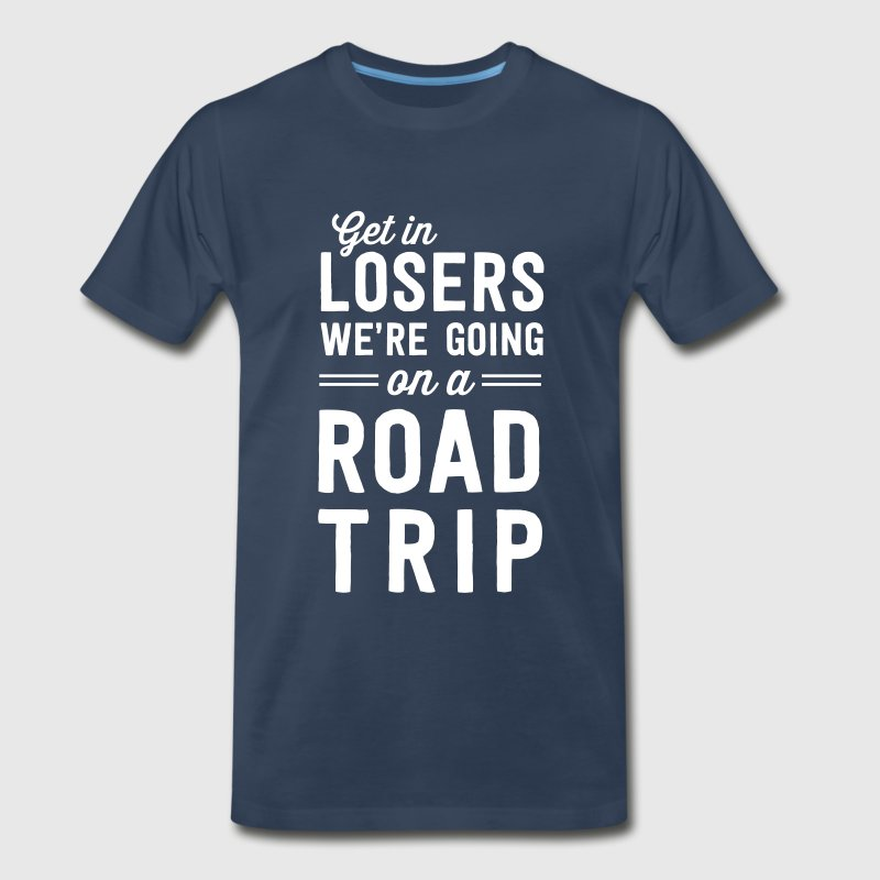 Get in losers we're going on a road trip - Men's Premium T-Shirt