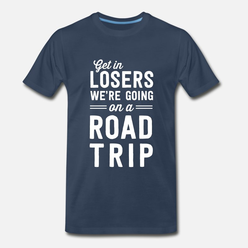 Travel T-Shirts - Get in losers we're going on a road trip - Men's Premium T-Shirt navy