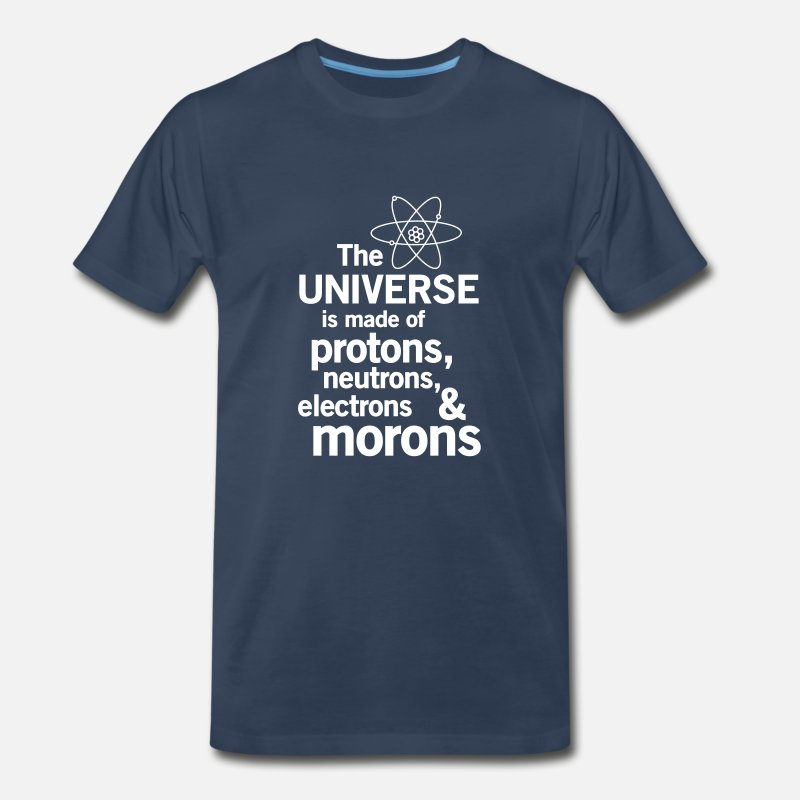 Science T-Shirts - Universe is made of protons, neutrons and morons - Men's Premium T-Shirt navy