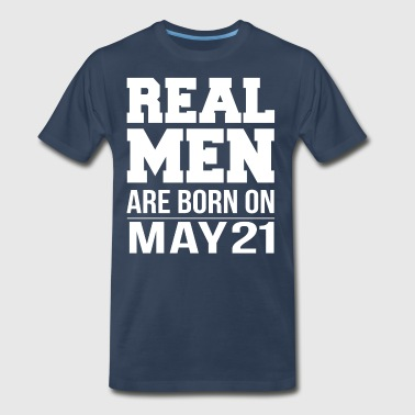 Real Men are born on May 21 - Men's Premium T-Shirt