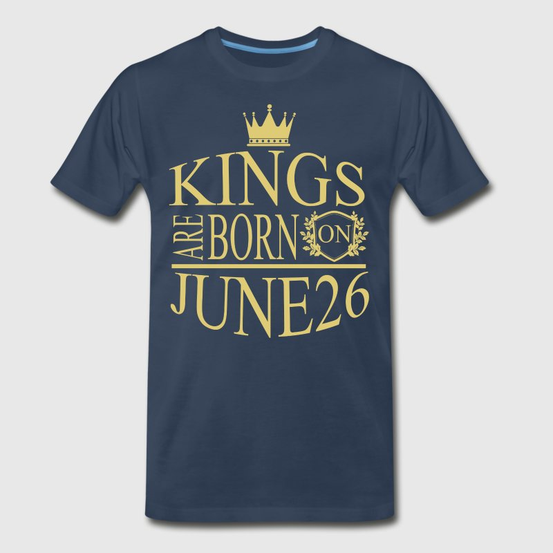 Kings are born on June 26 - Men's Premium T-Shirt
