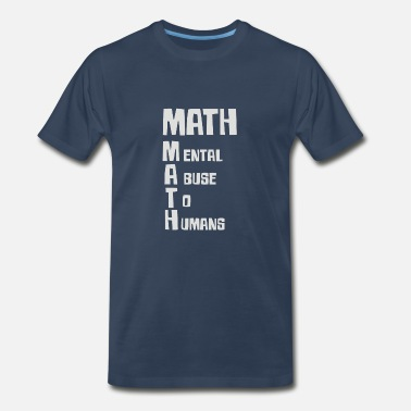 Mental Abuse To Humans Math Mental Abuse To Humans - Men's Premium T-Shirt