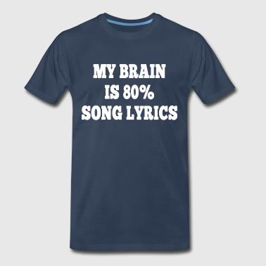 My Brain Is 80% Song Lyrics - Men's Premium T-Shirt