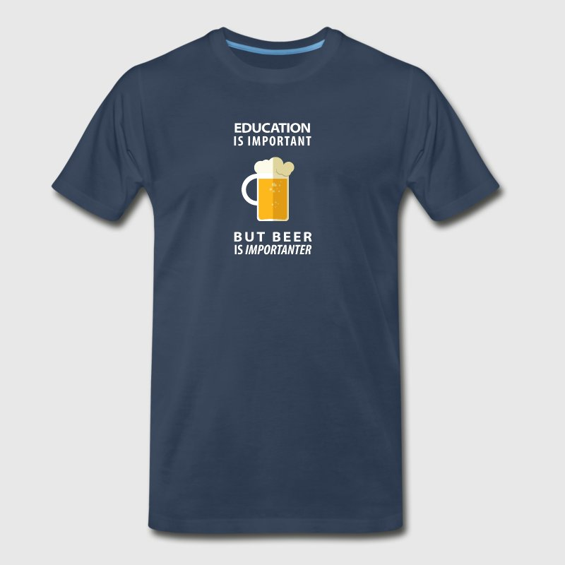 EDUCATION IS IMPORTANT BUT BEER IS IMPORTANTER - Men's Premium T-Shirt