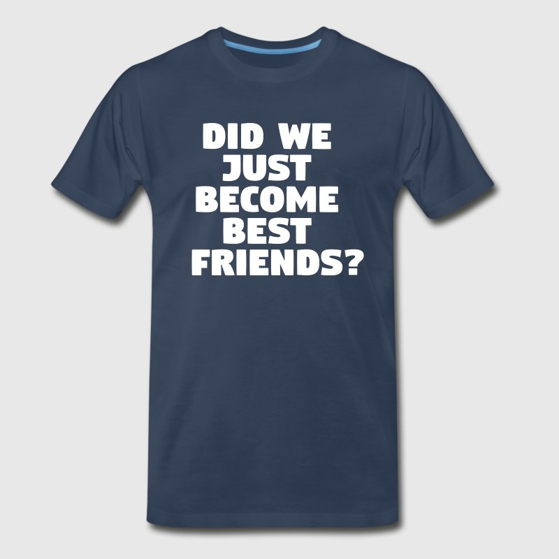 Did We Just Become Best Friends? - Men's Premium T-Shirt