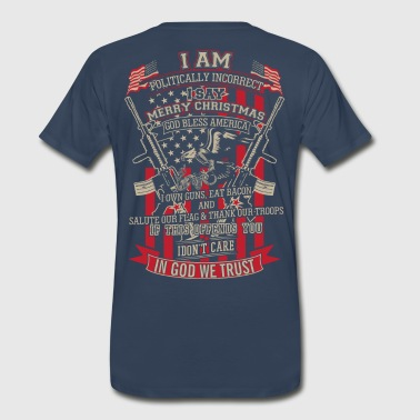 I am politically incorrect. I say merry christmas. - Men's Premium T-Shirt