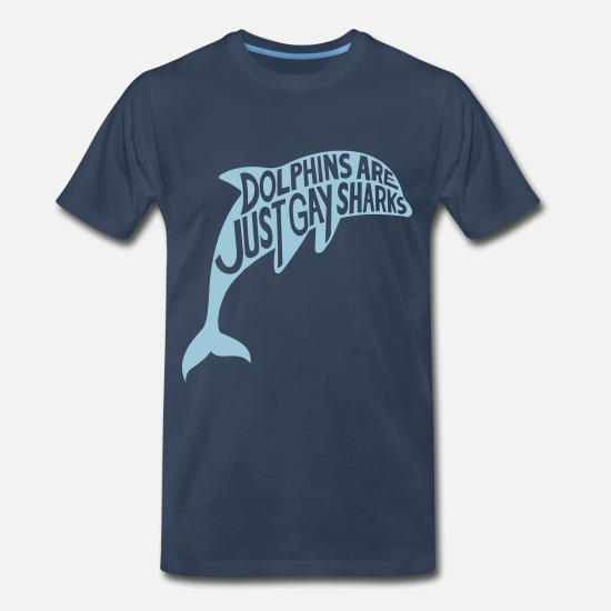 Sharks T-Shirts - Dolphins are just gay sharks - Men's Premium T-Shirt navy
