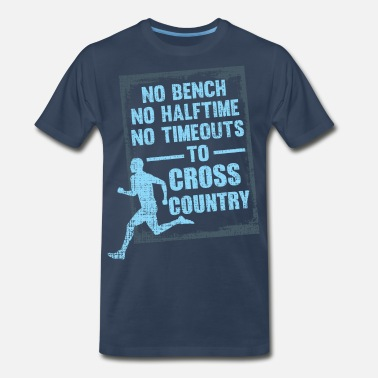 Road Running No Bench No Halftime No Timeouts to Cross Country - Men's Premium T-Shirt
