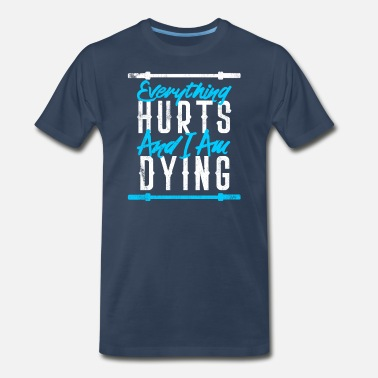 Boxing Clothes For Everything Hurts and i am Dying print Funny Gym - Men's Premium T-Shirt
