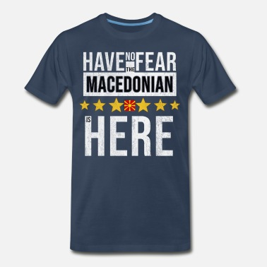 Macedonian Have No Fear The Macedonian Is Here - Men's Premium T-Shirt