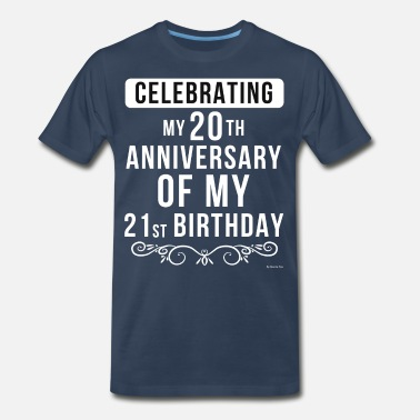 For The 41 Year Old Celebrating My 20th Anniversary Of My 21st - Men's Premium T-Shirt