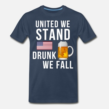 United We Stand United We Stand Drunk We Fall - Men's Premium T-Shirt