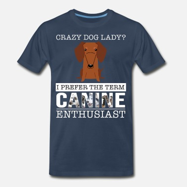 Crazy Dog Mom Crazy Dachshund Dog Lady I Prefer The Term Canine - Men's Premium T-Shirt