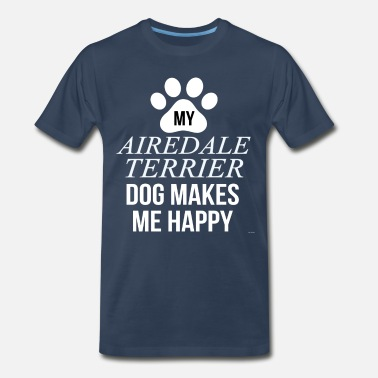Dogs Make Me Happy My Airedale Terrier Makes Me Happy - Men's Premium T-Shirt