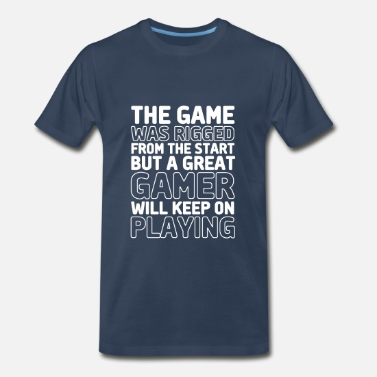 Gaming T-Shirts - Gaming Geek Quote The Game Was Rigged - Men's Premium T-Shirt navy