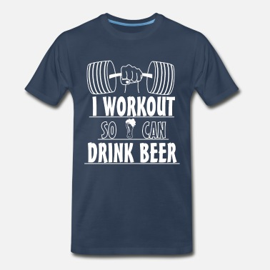 7cbe88ac Funny Weightlifting Sayings I Workout So I Can Drink Beer - Men's Premium T- Shirt