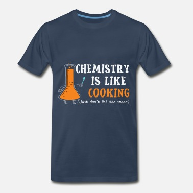 Test Tube Chemistry Is Like Cooking - Men's Premium T-Shirt