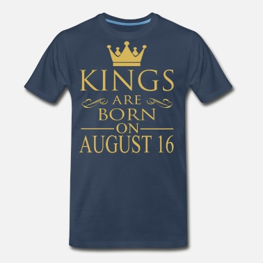 August 16 Kings are born on August 16 - Men's Premium T-Shirt