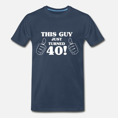 6c48d270 40th Birthday This guy just turned 40 - Men's Premium T-Shirt