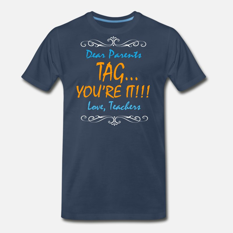Love T-Shirts - Dear Parents Tag You're It Love Teachers T Shirt - Men's Premium T-Shirt navy