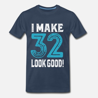 Looking Good At 32 I Make 32 Look Good! - Men's Premium T-Shirt