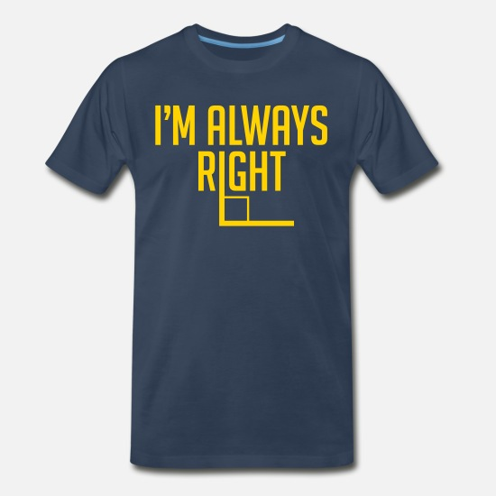 Funny T-Shirts - I'm Always Right Angle - Men's Premium T-Shirt navy