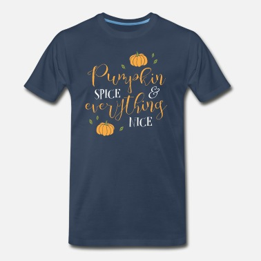 Wide Pumpkin Spice and Everything Nice - Men's Premium T-Shirt