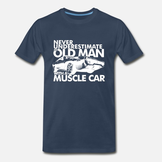 Muscle Car T-Shirts - NEVER UNDERESTIMATE AN OLD MAN WITH A MUSCLE CAR W - Men's Premium T-Shirt navy