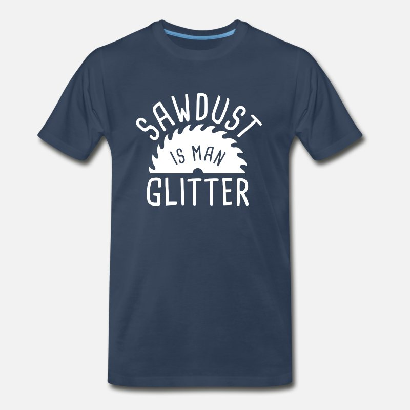 Forest T-Shirts - Sawdust Is Man Glitter - Men's Premium T-Shirt navy
