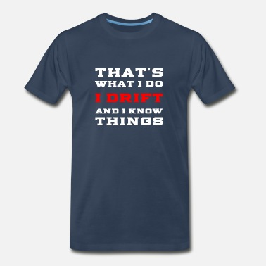 Drifters That's What I Do Drift And I Know Things Drifting - Men's Premium T-Shirt